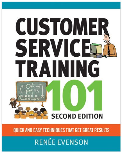 Customer Service Training 101 Quick and Easy Techniques That Get Great Results 2nd 2010 edition cover
