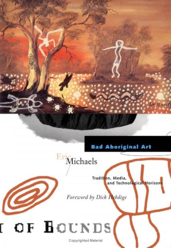 Bad Aboriginal Art Tradition, Media, and Technological Horizons N/A 9780816623419 Front Cover