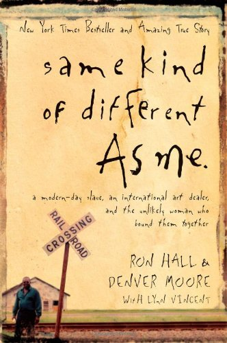 Same Kind of Different as Me A Modern-Day Slave, an International Art Dealer, and the Unlikely Woman Who Bound Them Together  2006 edition cover
