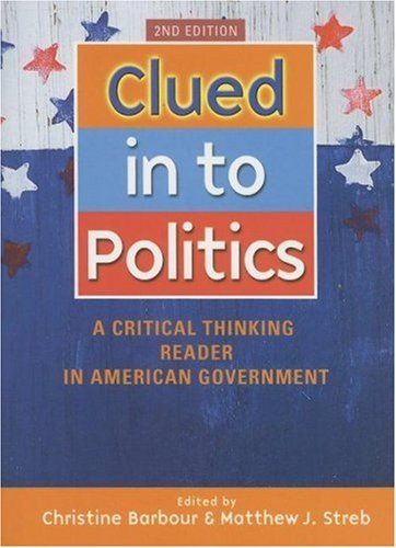 Clued in to Politics A Critical Thinking Reader in American Government 2nd 2007 (Revised) edition cover