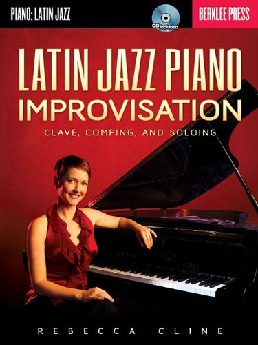 Latin Jazz Piano Improvisation Clave, Comping, and Soloing N/A 9780876391419 Front Cover