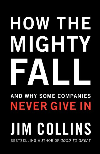 How the Mighty Fall And Why Some Companies Never Give In N/A edition cover