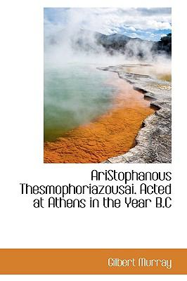 Aristophanous Thesmophoriazousai Acted at Athens in the Year B C N/A 9781113622419 Front Cover