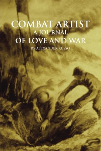 Combat Artist, a Journal of Love and War   2013 9781491809419 Front Cover