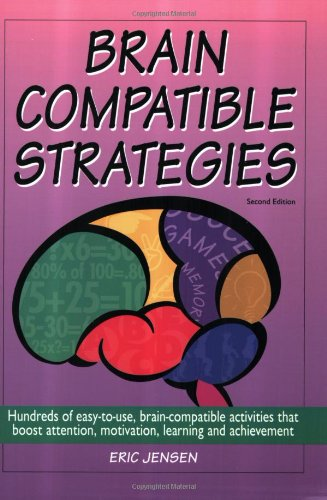 Brain-Compatible Strategies Hundreds of Easy-to-Use, Brain-Compatible Activities That Boost Attention, Motivation, Learning and Achievement 2nd 2004 (Revised) edition cover