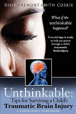 Unthinkable Tips for Surviving a Child's Traumatic Brain Injury: Tips N/A 9781936214419 Front Cover