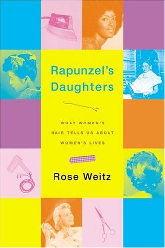 Rapunzel's Daughters What Women's Hair Tells Us about Women's Lives  2005 9780374529420 Front Cover