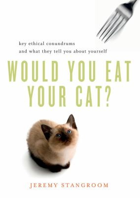 Would You Eat Your Cat? Key Ethical Conundrums and What They Tell You about Yourself  2012 edition cover