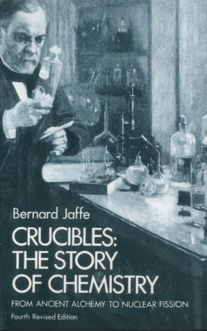 Crucibles The Story of Chemistry from Ancient Alchemy to Nuclear Fission 4th 1976 (Reprint) edition cover