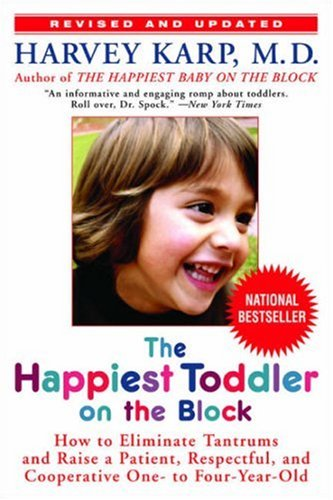 Happiest Toddler on the Block How to Eliminate Tantrums and Raise a Patient, Respectful, and Cooperative One- to Four-Year-Old: Revised Edition  2008 (Revised) 9780553384420 Front Cover