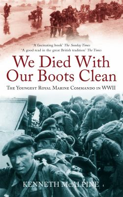 We Died with Our Boots Clean The Youngest Royal Marine Commando in World War II  2011 9780752460420 Front Cover
