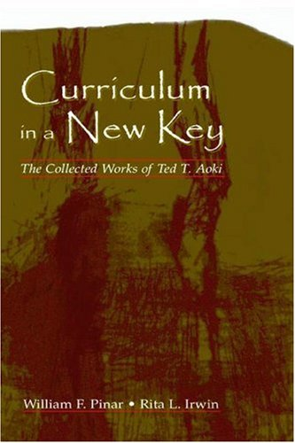 Curriculum in a New Key The Collected Works of Ted T. Aoki  2005 edition cover