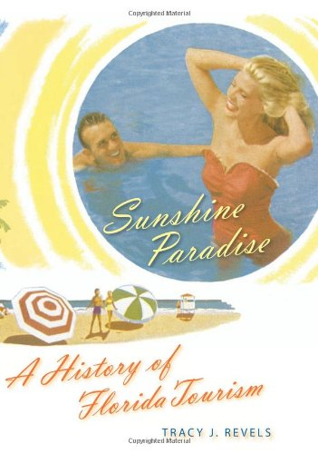 Sunshine Paradise A History of Florida Tourism  2011 edition cover