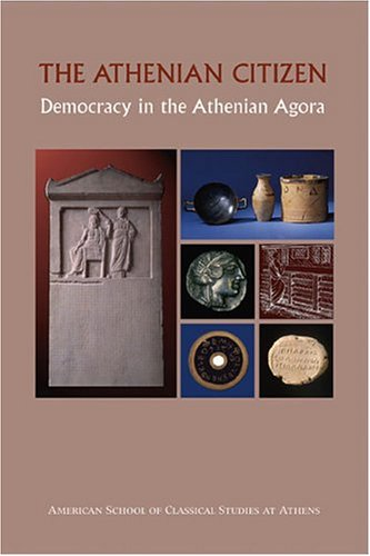Athenian Citizen Democracy in the Athenian Agora 2nd 2004 (Revised) edition cover