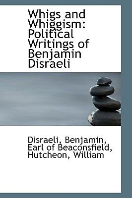 Whigs and Whiggism : Political Writings of Benjamin Disraeli N/A 9781113497420 Front Cover