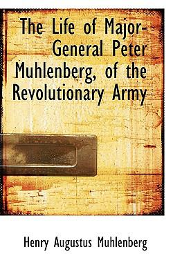 Life of Major-General Peter Muhlenberg, of the Revolutionary Army  N/A 9781116821420 Front Cover