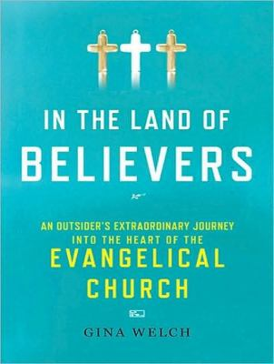 In the Land of Believers, Library Edition: An Outsider's Extraordinary Journey into the Heart of the Evangelical Church  2010 edition cover