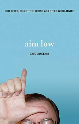 Aim Low Quit Often, Expect the Worst, and Other Good Advice  2006 9781401602420 Front Cover