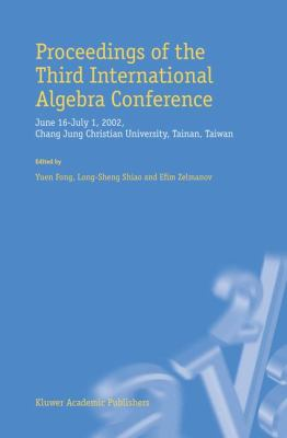 Proceedings of the Third International Algebra Conference June 16-July 1, 2001, Chang Jung Christian University,Tainan, Taiwan  2003 9781402014420 Front Cover