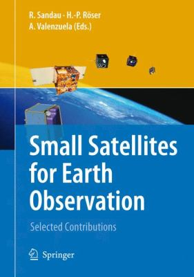 Small Satellites for Earth Observation Selected Contributions  2008 9781402069420 Front Cover