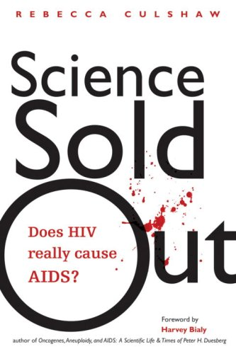 Science Sold Out Does HIV Really Cause AIDS?  2007 9781556436420 Front Cover