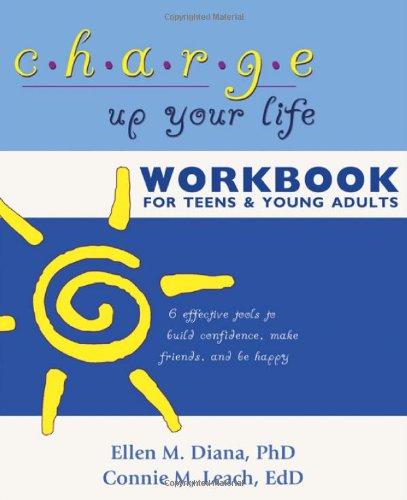 Charge up Your Life Workbook for Teens and Young Adults 6 Effective Tools to Build Confidence, Make Friends, and Be Happy N/A edition cover