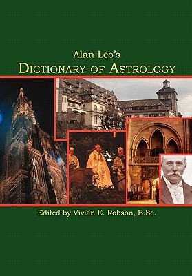 Alan Leo's Dictionary of Astrology N/A 9781933303420 Front Cover