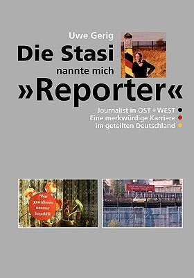 Die Stasi nannte mich 'Reporter' Journalist in Ost + West. Eine merkw�rdige Karriere im geteilten Deutschland N/A 9783837032420 Front Cover