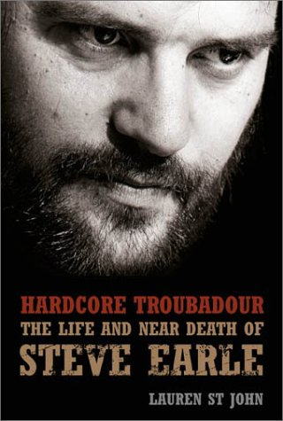 Hardcore Troubadour The Life and near Death of Steve Earle  2003 9780007149421 Front Cover