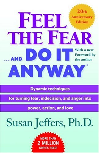 Feel the Fear and Do It Anyway Dynamic Techniques for Turning Fear, Indecision, and Anger into Power, Action, and Love 20th 2007 edition cover