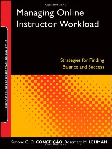 Managing Online Instructor Workload Strategies for Finding Balance and Success  2011 edition cover