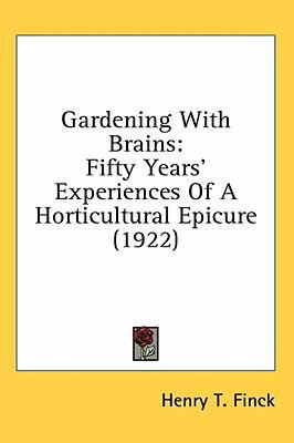 Gardening with Brains Fifty Years' Experiences of A Horticultural Epicure (1922) N/A 9780548664421 Front Cover
