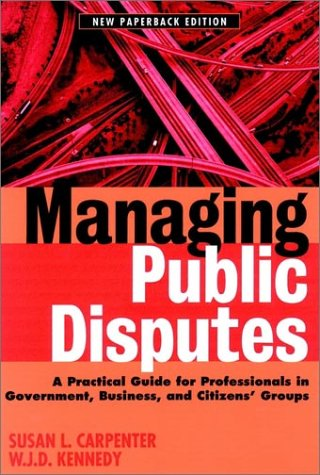 Managing Public Disputes A Practical Guide for Professionals in Government, Business, and Citizen's Groups 2nd 1988 edition cover