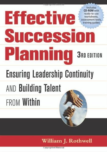 Effective Succession Planning Ensuring Leadership Continuity and Building Talent from Within 3rd 2005 (Revised) edition cover