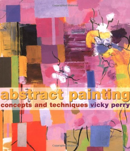 Abstract Painting Concepts and Techniques  2005 edition cover