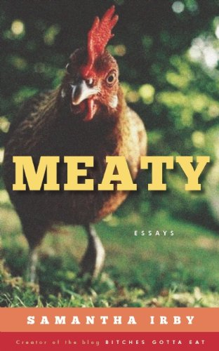 Meaty Essays by Samantha Irby, Creator of the Blog Bitches Gotta Eat N/A edition cover