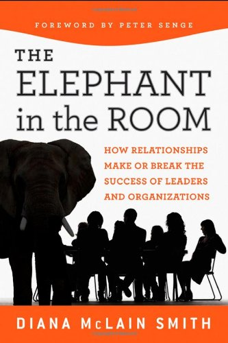 Elephant in the Room How Relationships Make or Break the Success of Leaders and Organizations  2011 edition cover