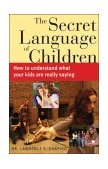 Secret Language of Children How to Understand What Your Kids Are Really Saying N/A 9781402202421 Front Cover