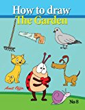 How to Draw the Garden Drawing Book for Kids and Adults That Will Teach You How to Draw BIrds Step by Step N/A 9781490971421 Front Cover