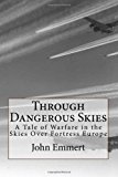 Through Dangerous Skies A Tale of Warfare in the Skies over Fortress Europe N/A 9781493657421 Front Cover