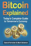 Bitcoin Explained Today's Complete Guide to Tomorrow's Currency N/A 9781494296421 Front Cover