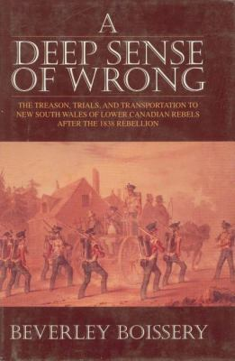 Deep Sense of Wrong The Treason, Trials, and Transportation to New South Wales of Lower Canadian Rebels after the 1838 Rebellion  1995 9781550022421 Front Cover