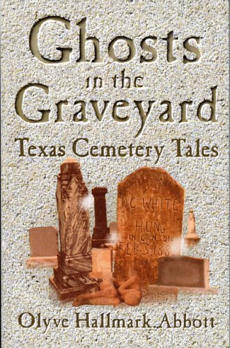 Ghosts in the Graveyard Texas Cemetery Tales  2002 9781556228421 Front Cover
