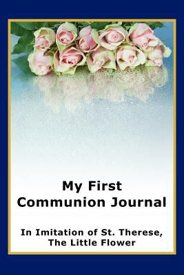 My First Communion Journal in Imitation of St. Therese, the Little Flower   2011 9781934185421 Front Cover
