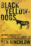 Black Yellowdogs The Most Dangerous Citizen Is Not Armed, but Uninformed N/A 9781936488421 Front Cover