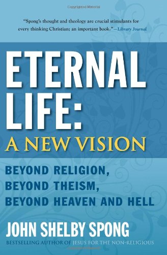 Eternal Life - A New Vision Beyond Religion, Beyond Theism, Beyond Heaven and Hell  2010 edition cover