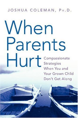 When Parents Hurt Compassionate Strategies When You and Your Grown Child Don't Get Along  2007 9780061148422 Front Cover