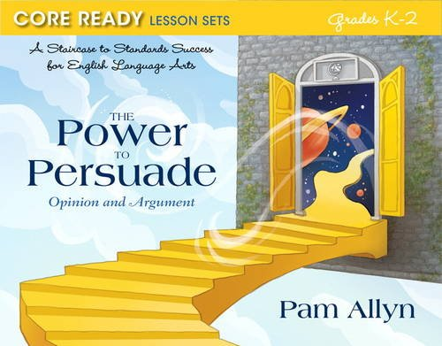Power to Persuade A Staircase to Standards Success for English Language Arts - Opinion and Argument  2014 edition cover