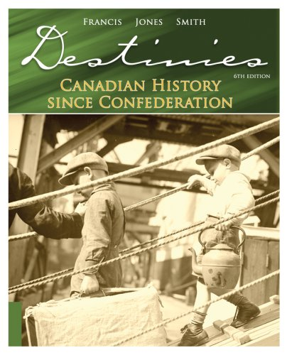 Destinies: Canadian History Since Confederation 6th 2008 edition cover
