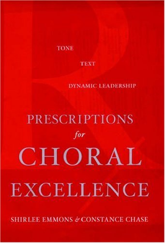 Prescriptions for Choral Excellence Tone, Text, Dynamic Leadership  2005 9780195182422 Front Cover